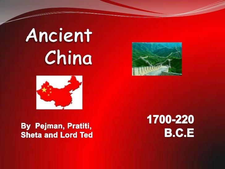 Ancient China<br />1700-220 B.C.E<br />By  Pejman, Pratiti, Sheta and Lord Ted<br />