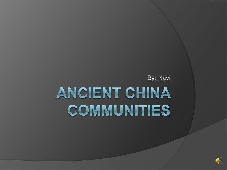 Ancient China Communities<br />By: Kavi<br />