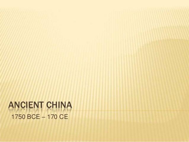 ANCIENT CHINA1750 BCE – 170 CE