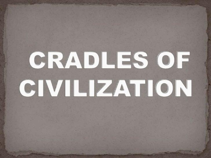 CRADLES OF CIVILIZATION<br />