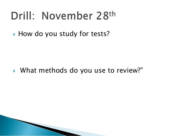   How do you study for tests?   What methods do you use to review?""
