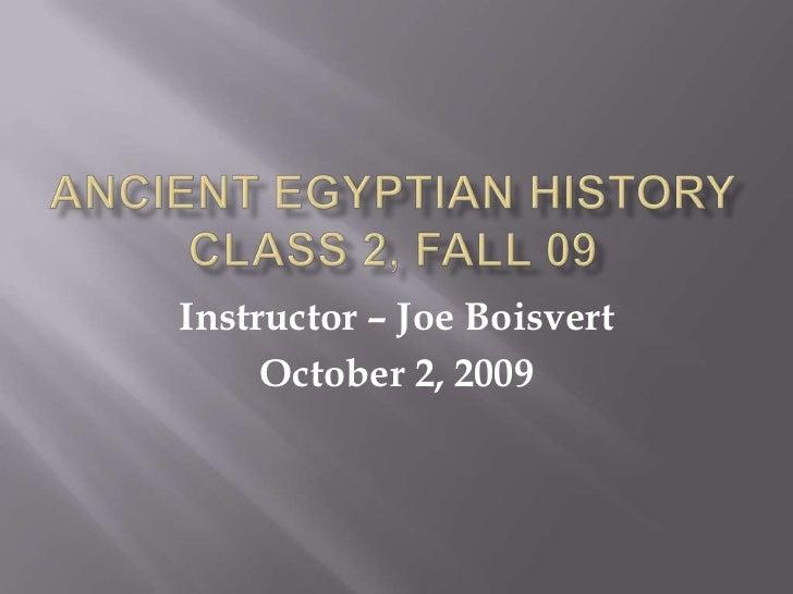 Ancient Egyptian HistoryClass 2, Spring 2010<br />Instructor – Joe Boisvert <br />Gulf Coast Community College Encore<br />