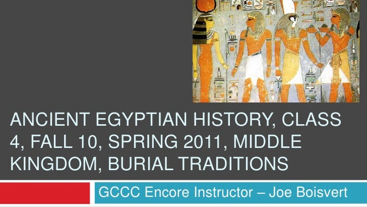 Ancient Egyptian History, Class 4, Fall 10, Spring 2011, Middle Kingdom, Burial Traditions<br />GCCC Encore Instructor – J...