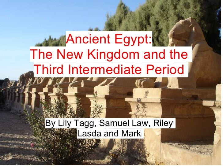 Ancient Egypt: The New Kingdom and the Third Intermediate Period     By Lily Tagg, Samuel Law, Riley            Lasda and ...