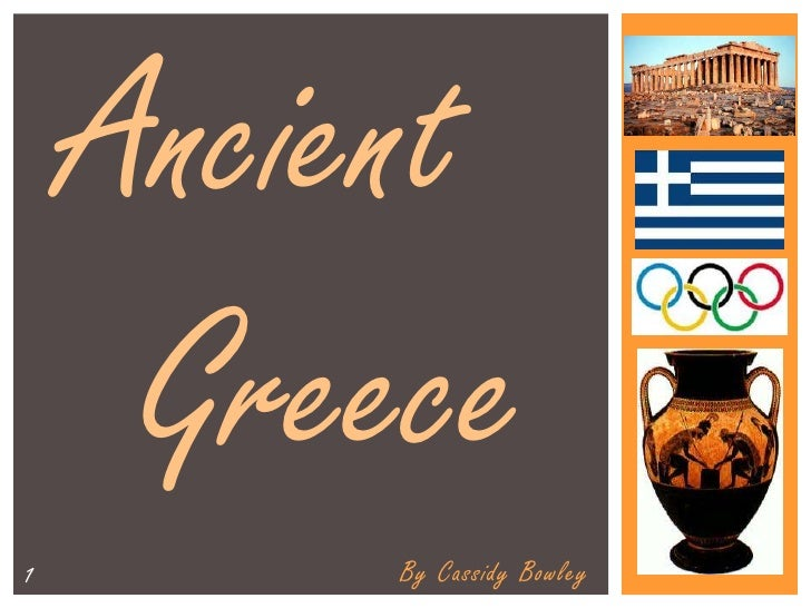 Ancient 	  		Greece<br />By Cassidy Bowley<br />1<br />