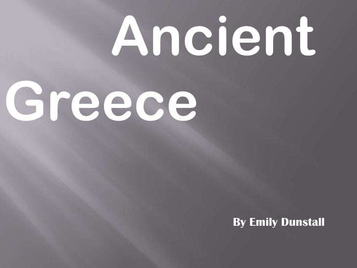 Ancient    Greece<br />By Emily Dunstall<br />