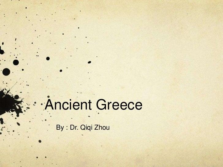 Ancient Greece By : Dr. Qiqi Zhou