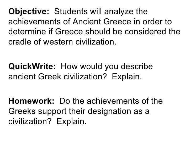 Objective: Students will analyze theachievements of Ancient Greece in order todetermine if Greece should be considered the...