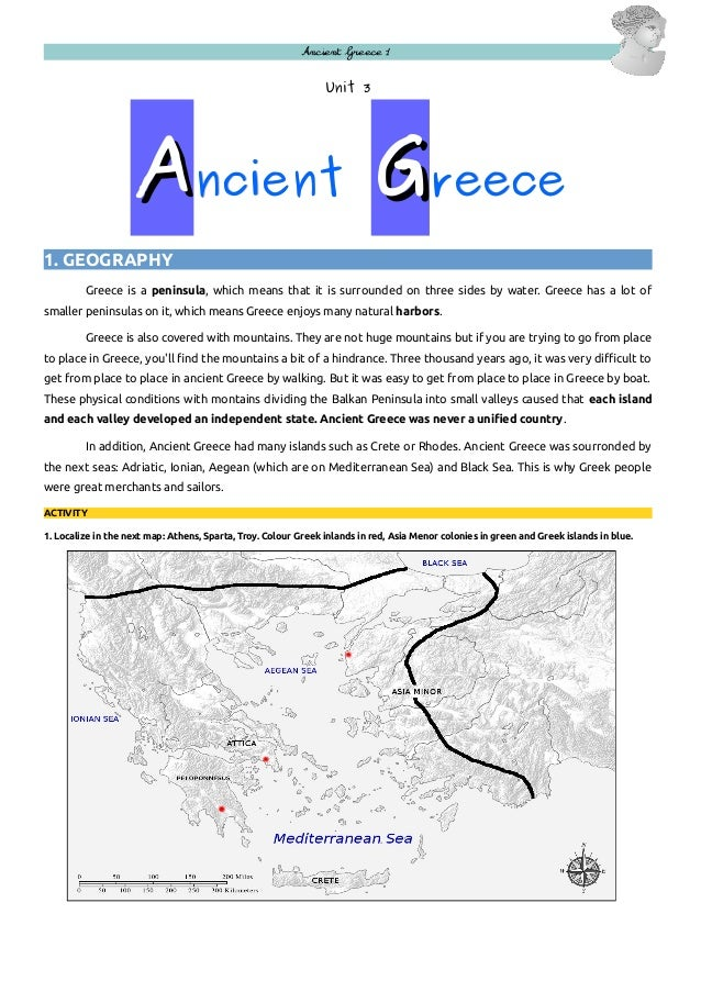 Ancient Greece 1  Unit 3  Ancient Greece 1. GEOGRAPHY Greece is a peninsula, which means that it is surrounded on three si...