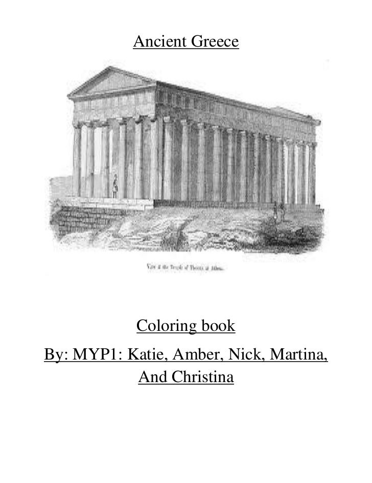 Ancient Greece            Coloring bookBy: MYP1: Katie, Amber, Nick, Martina,           And Christina