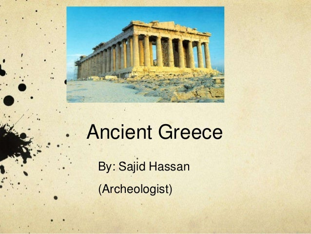 Ancient Greece By: Sajid Hassan (Archeologist)