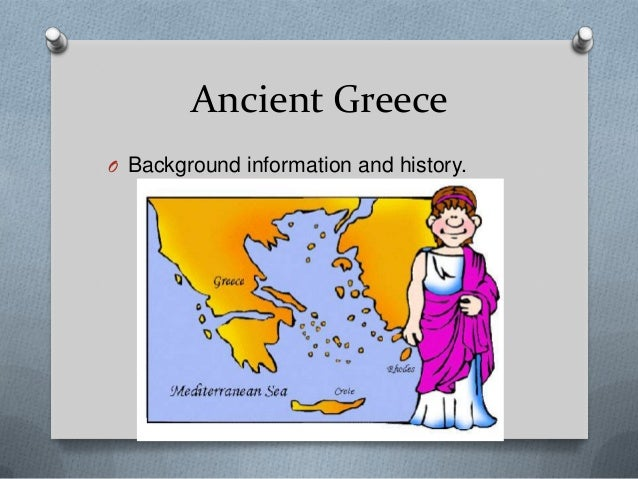 Ancient GreeceO Background information and history.