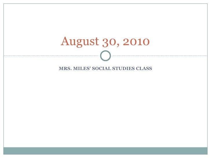 MRS. MILES' SOCIAL STUDIES CLASS August 30, 2010