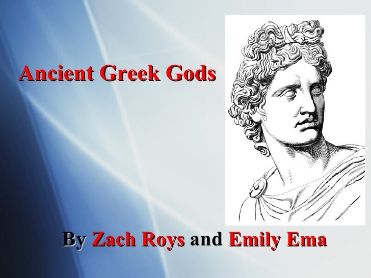Ancient Greek Gods By  Zach Roys  and  Emily Ema