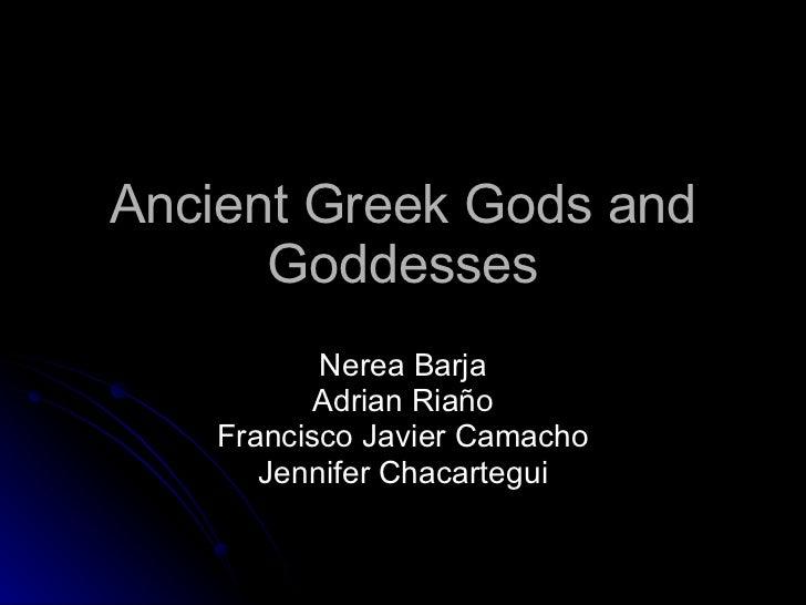 Ancient Greek Gods and Goddesses Nerea Barja Adrian Riaño Francisco Javier Camacho Jennifer Chacartegui