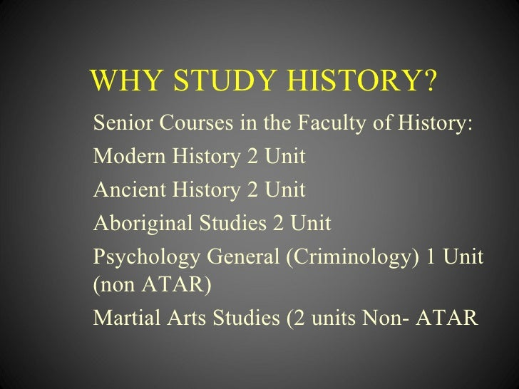 WHY STUDY HISTORY?Senior Courses in the Faculty of History:Modern History 2 UnitAncient History 2 UnitAboriginal Studies 2...