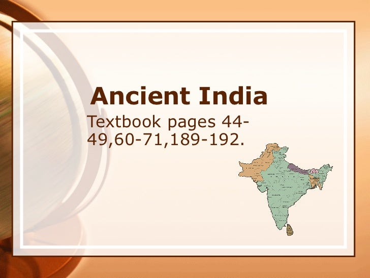 Ancient IndiaTextbook pages 44-49,60-71,189-192.