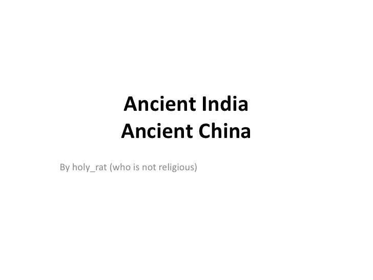Ancient India               Ancient ChinaBy holy_rat (who is not religious)