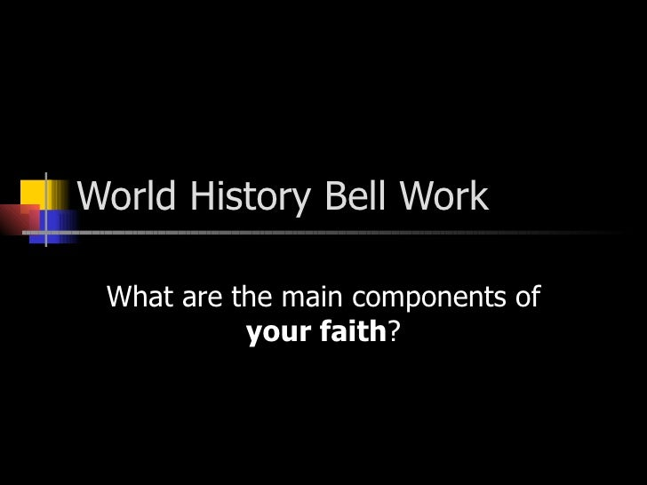 World History Bell Work What are the main components of  your faith ?