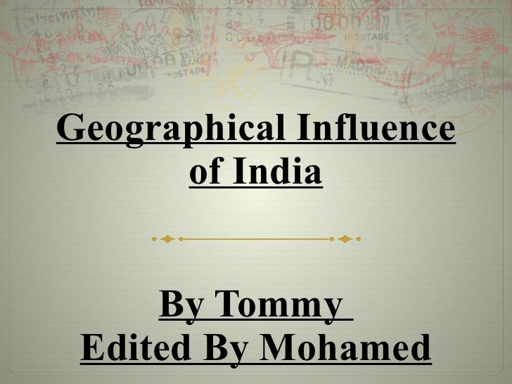 Geographical Influence of India By Tommy  Edited By Mohamed