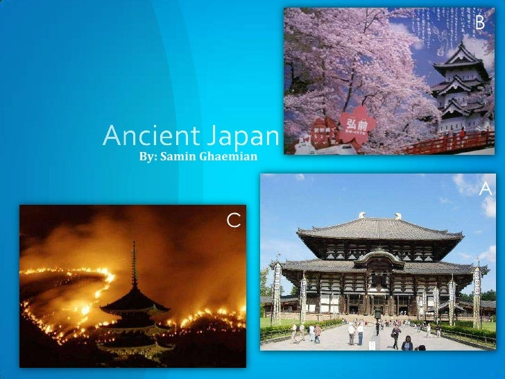 Ancient Japan<br />B<br />By: Samin Ghaemian<br />A<br />C<br />