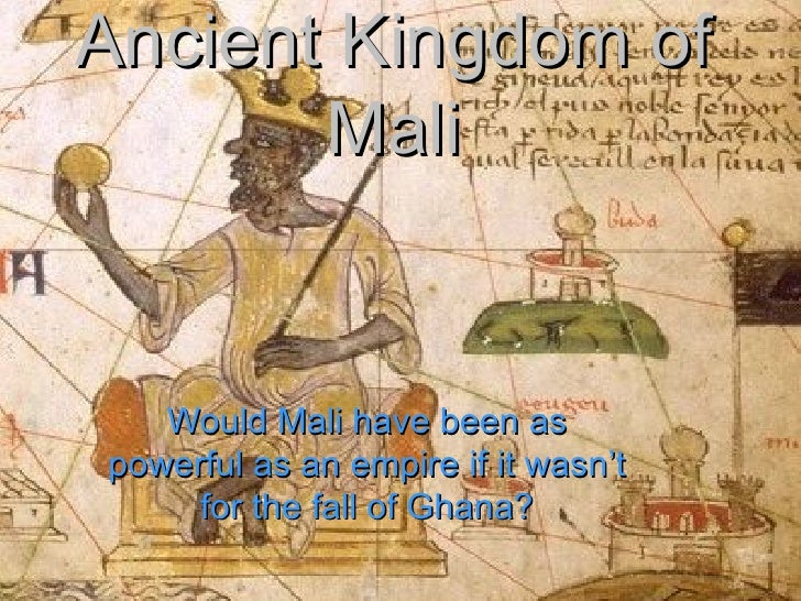 Ancient Kingdom of Mali Would Mali have been as powerful as an empire if it wasn't for the fall of Ghana?