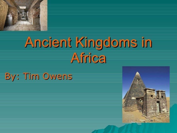Ancient Kingdoms in Africa By: Tim Owens