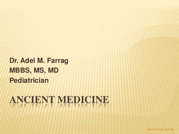 Dr. Adel M. FarragMBBS, MS, MDPediatricianANCIENT MEDICINE                     Mohammed Salman