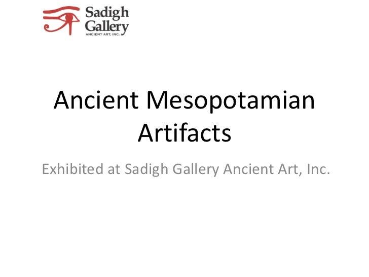 Ancient Mesopotamian        ArtifactsExhibited at Sadigh Gallery Ancient Art, Inc.