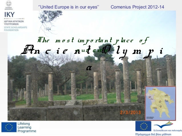An c i e n t O ly m p iaThe m o st im po rtant place o fo ur are a''United Europe is in our eyes'' Comenius Project 2012-14