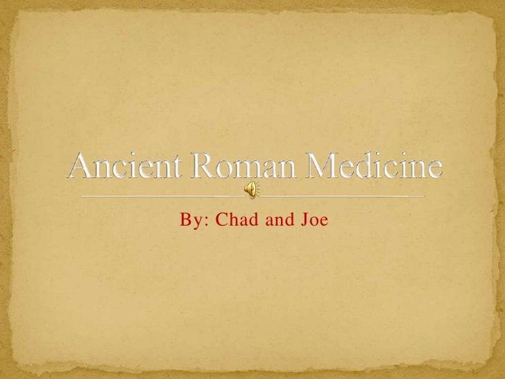 By: Chad and Joe<br />Ancient Roman Medicine<br />