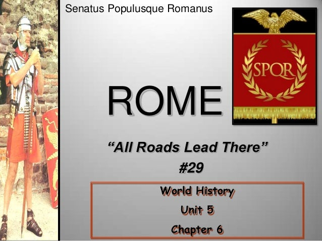 "Senatus Populusque Romanus  ROME ""All Roads Lead There"" #29 World History Unit 5 Chapter 6"
