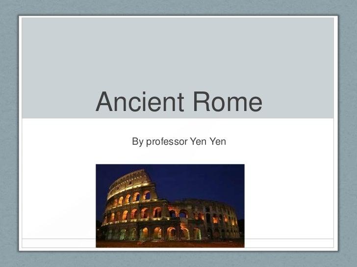 Ancient Rome  By professor Yen Yen