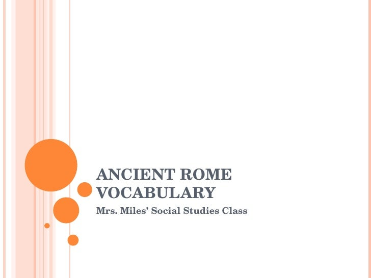 ANCIENT ROME VOCABULARY Mrs. Miles' Social Studies Class