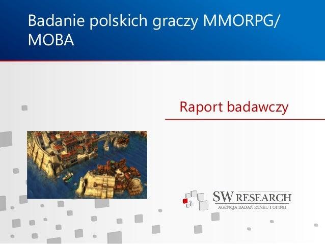 Badanie polskich graczy MMORPG/ MOBA  Raport badawczy