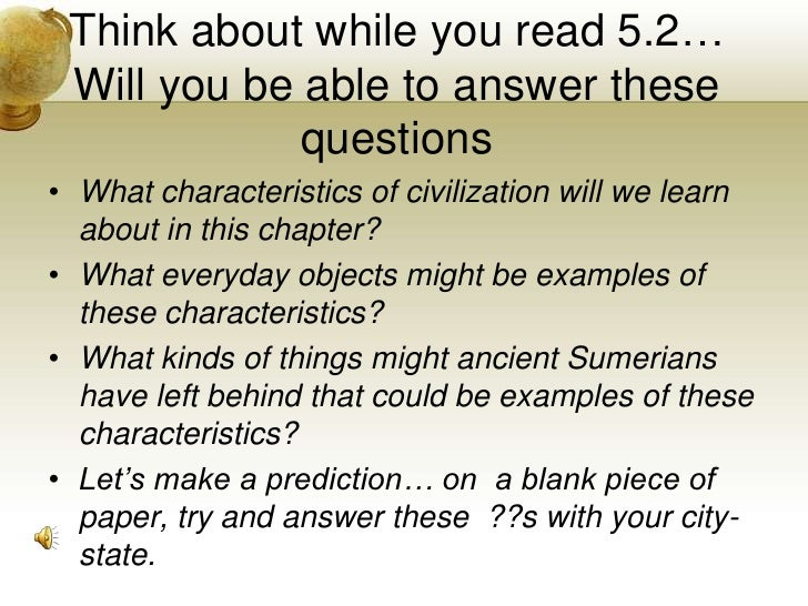 Think about while you read 5.2…Will you be able to answer these questions<br />What characteristics of civilization will w...
