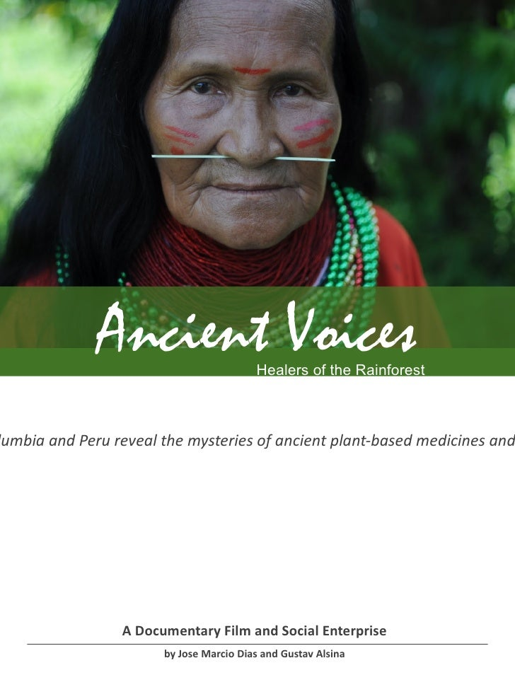 Ancient Voices             Healers of the Rainforestlumbia and Peru reveal the mysteries of ancient plant-based medicines ...