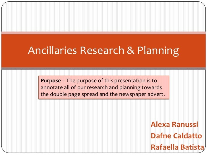 Ancillaries Research & Planning  Purpose – The purpose of this presentation is to  annotate all of our research and planni...