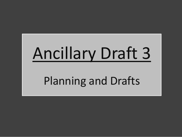 Ancillary Draft 3 Planning and Drafts