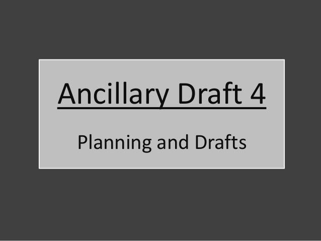Ancillary Draft 4 Planning and Drafts
