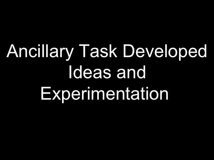Ancillary Task Developed        Ideas and    Experimentation