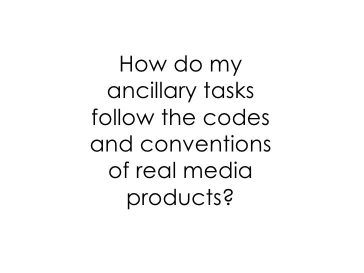How do my  ancillary tasksfollow the codesand conventions  of real media    products?