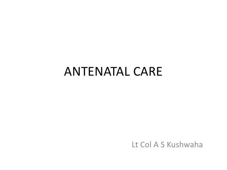 ANTENATAL CARE         Lt Col A S Kushwaha