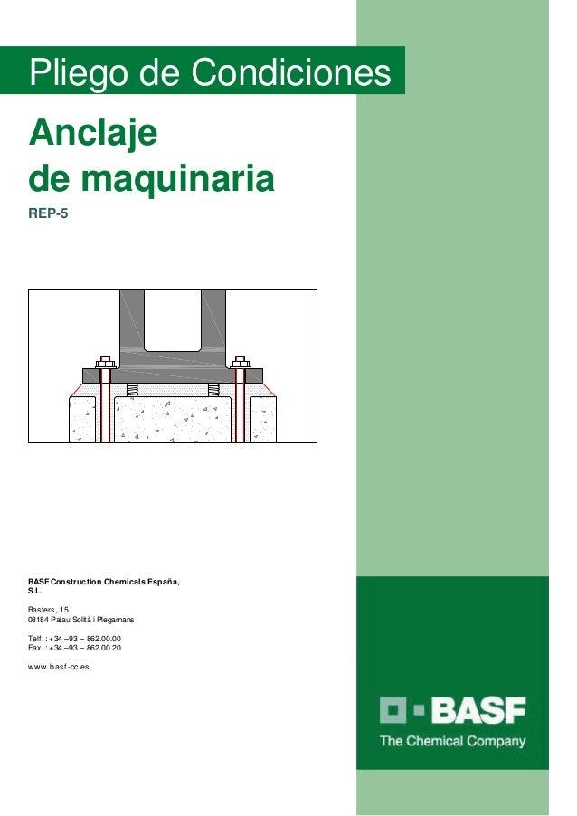 Pliego de CondicionesAnclajede maquinariaREP-5BASF Construction Chemicals España,S.L.Basters, 1508184 Palau Solità i Plega...