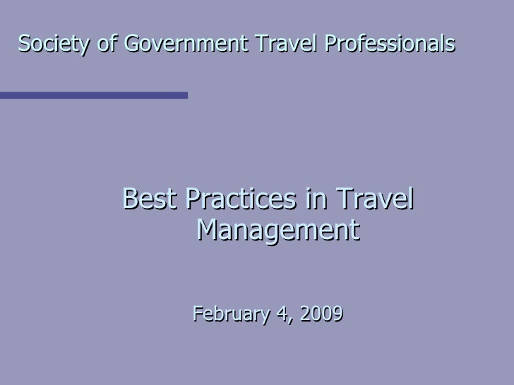 Society of Government Travel Professionals   <ul><li>Best Practices in Travel Management </li></ul><ul><li>February 4, 200...