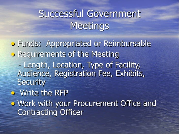 Successful Government              Meetings • Funds: Appropriated or Reimbursable • Requirements of the Meeting   - Length...