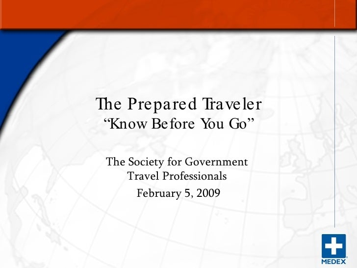"""The Prepared Traveler """"Know Before You Go"""" The Society for Government  Travel Professionals  February 5, 2009"""
