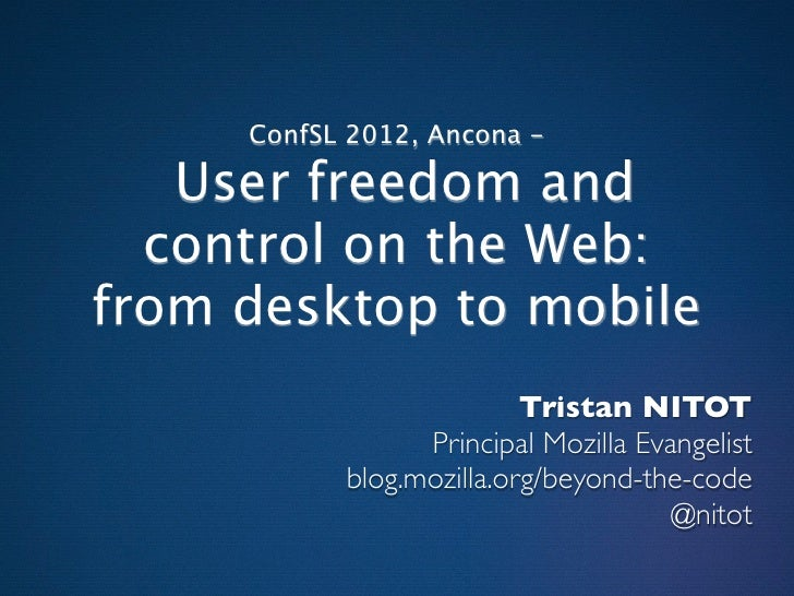 ConfSL 2012, Ancona -   User freedom and  control on the Web:from desktop to mobile                          Tristan NITOT...