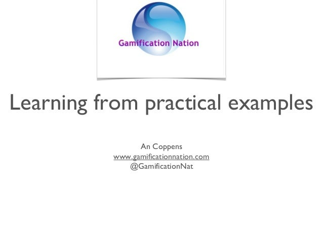 Learning from practical examples An Coppens www.gamificationnation.com @GamificationNat