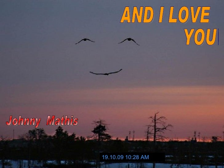 19.10.09   10:27 AM Johnny  Mathis AND I LOVE  YOU SO